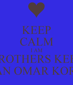 Poster: KEEP CALM I AM MY BROTHERS KEEPERS ADRIAN OMAR KORTNEY
