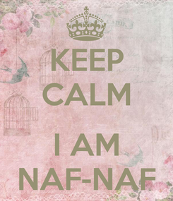 Poster: KEEP CALM  I AM NAF-NAF