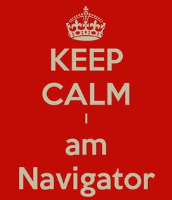 Poster: KEEP CALM I am Navigator