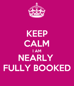 Poster: KEEP CALM I AM NEARLY  FULLY BOOKED