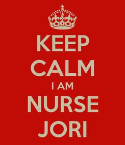 Poster: KEEP CALM I AM NURSE JORI