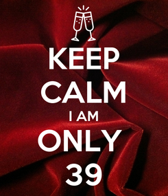 Poster: KEEP CALM I AM ONLY  39