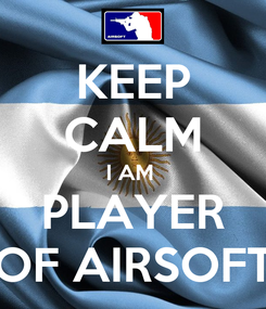 Poster: KEEP CALM I AM  PLAYER OF AIRSOFT