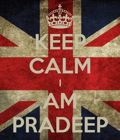 Poster: KEEP CALM I AM PRADEEP