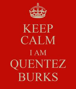 Poster: KEEP CALM I AM QUENTEZ BURKS