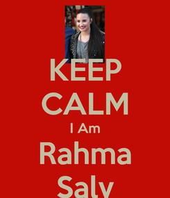 Poster: KEEP CALM I Am Rahma Saly
