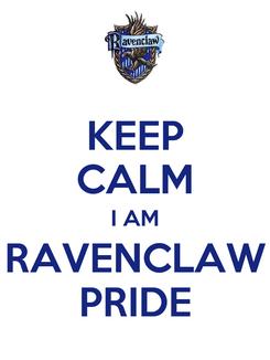 Poster: KEEP CALM I AM RAVENCLAW PRIDE