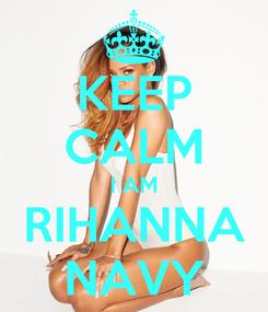 Poster: KEEP CALM I AM RIHANNA NAVY