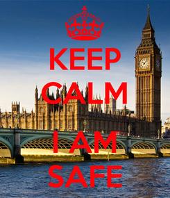 Poster: KEEP CALM  I AM SAFE