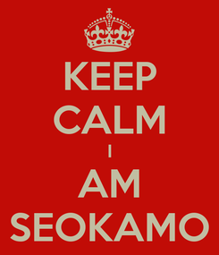 Poster: KEEP CALM I AM SEOKAMO