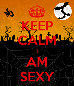Poster: KEEP CALM I AM SEXY