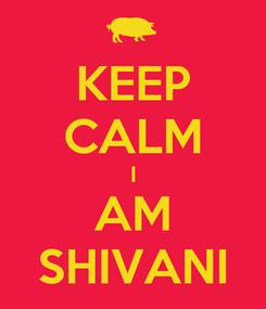 Poster: KEEP CALM I AM SHIVANI