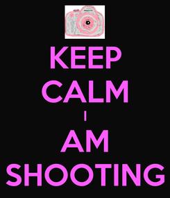 Poster: KEEP CALM I AM SHOOTING