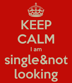 Poster: KEEP CALM I am single&not looking