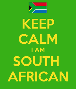 Poster: KEEP CALM I AM SOUTH  AFRICAN