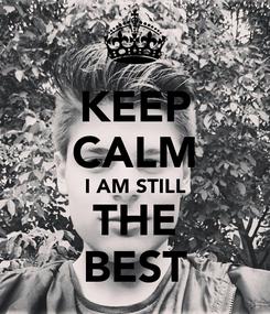 Poster: KEEP CALM I AM STILL THE BEST