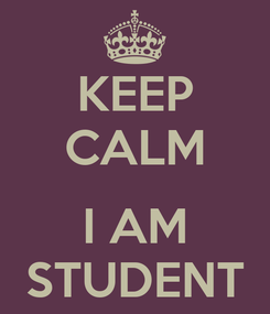Poster: KEEP CALM  I AM STUDENT