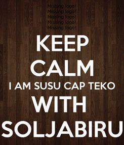 Poster: KEEP CALM I AM SUSU CAP TEKO WITH  SOLJABIRU
