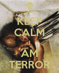 Poster: KEEP CALM I AM TERROR
