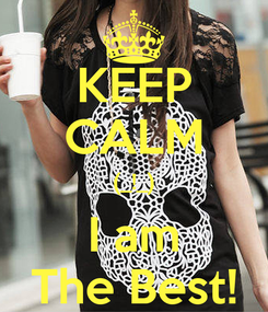 Poster: KEEP CALM (_!_) I am The Best!