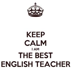 Poster: KEEP CALM I AM THE BEST ENGLISH TEACHER