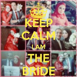 Poster: KEEP CALM I AM THE BRIDE