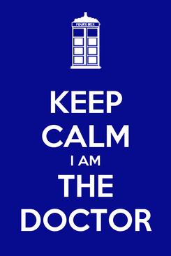 Poster: KEEP CALM I AM THE DOCTOR