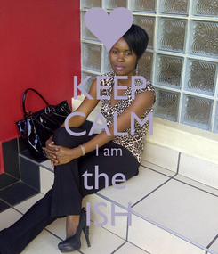 Poster: KEEP CALM I am the  ISH