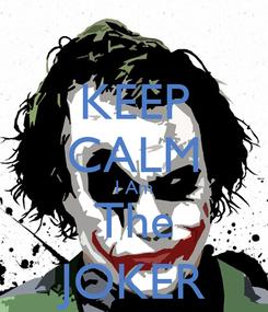 Poster: KEEP CALM I Am The JOKER