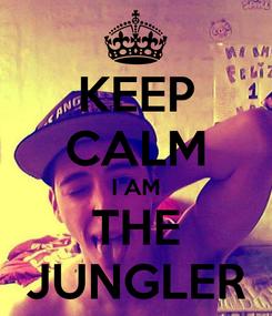 Poster: KEEP CALM I AM THE JUNGLER