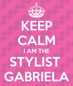 Poster: KEEP CALM I AM THE STYLIST  GABRIELA