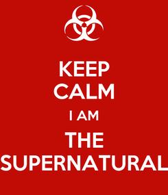 Poster: KEEP CALM I AM THE SUPERNATURAL