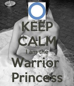 Poster: KEEP CALM I am the Warrior  Princess