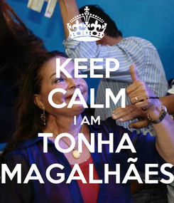 Poster: KEEP CALM I AM TONHA MAGALHÃES