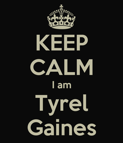 Poster: KEEP CALM I am Tyrel Gaines