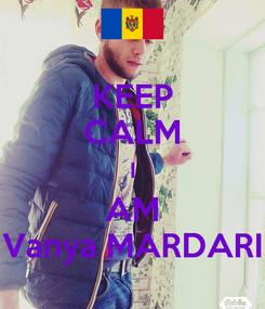 Poster: KEEP CALM I AM Vanya MARDARI