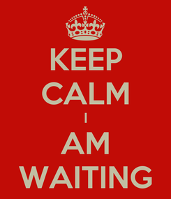 Poster: KEEP CALM I AM WAITING