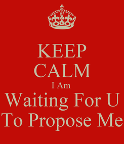 Poster: KEEP CALM I Am  Waiting For U  To Propose Me
