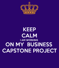 Poster: KEEP CALM I AM WORKING  ON MY  BUSINESS  CAPSTONE PROJECT