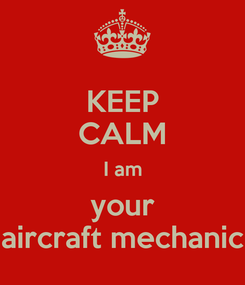 Poster: KEEP CALM I am your aircraft mechanic