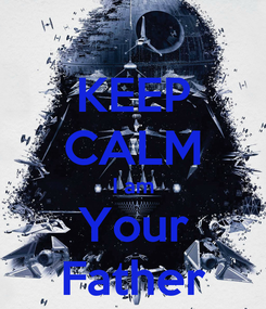 Poster: KEEP CALM I am Your Father