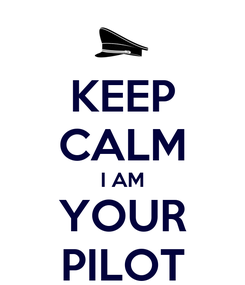 Poster: KEEP CALM I AM YOUR PILOT