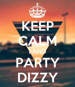 Poster: KEEP CALM I AND PARTY DIZZY