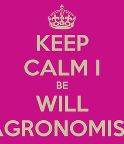 Poster: KEEP CALM I BE WILL AGRONOMIST