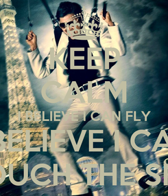 Poster: KEEP CALM I BELIEVE I CAN FLY I BELIEVE I CAN TOUCH THE SKY