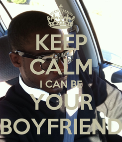 Poster: KEEP CALM I CAN BE YOUR BOYFRIEND