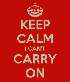 Poster: KEEP CALM I CAN'T CARRY ON