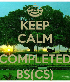 Poster: KEEP CALM I COMPLETED BS(CS)