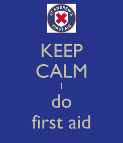 Poster: KEEP CALM I do first aid