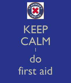Poster: KEEP CALM I do first aid